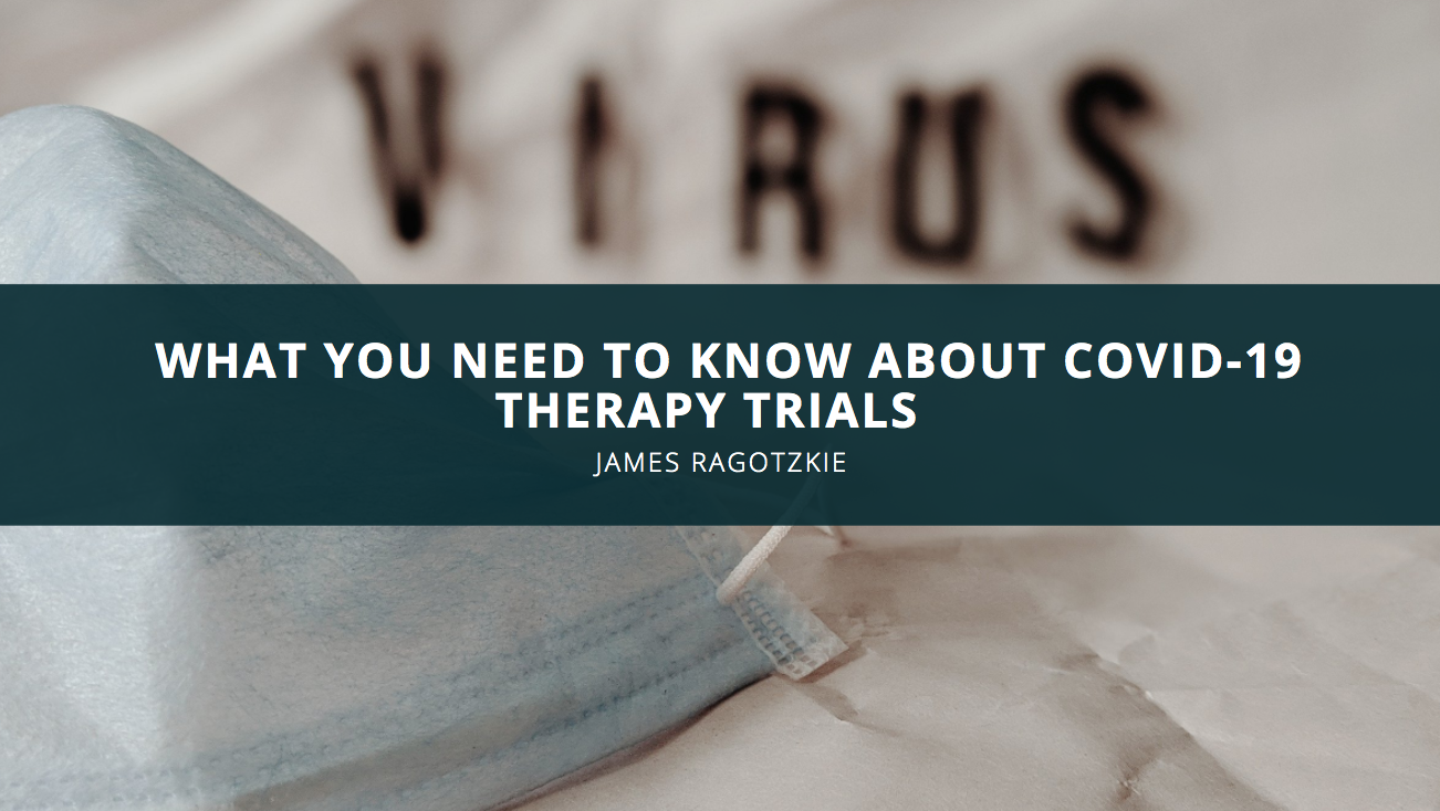 James Ragotzkie On What You Need to Know About COVID-19 Therapy Trials